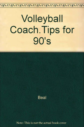 Volleyball Coaching Tips for the 90's (1878602365) by Doug Beal; Laurel Brassey; Debbie Brown; John Dunning; Mick Haley; Lov