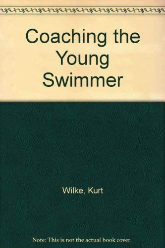 Coaching the Young Swimmer: Wilke, Kurt, Madsen, Orjan