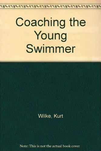 Coaching the Young Swimmer: Wilke, Kurt, Madsen,