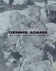 Dennis Adams: The Architecture of Amnesia: Adams, Dennis; Staniszewski, Mary Anne
