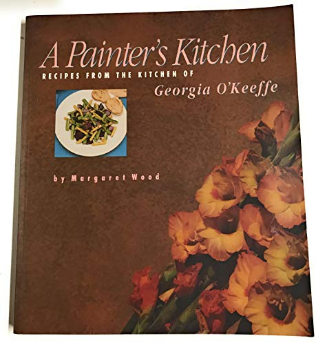 9781878610010: A Painter's Kitchen: Recipes from the Kitchen of Georgia O'Keeffe