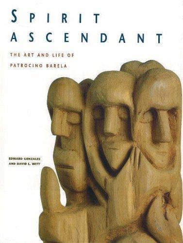 Spirit Ascendant The Art and Life of Patrocino Barela: Gonzales, Edward and Witt, David L.