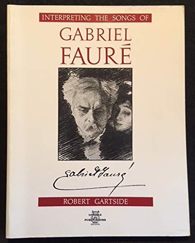 Interpreting the Songs of Gabriel Faure: Robert Gartside