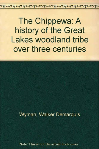 The Chippewa: A History of the Great Lakes Woodland Tribe Over Three Centuries
