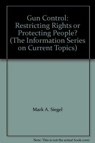 9781878623492: Gun Control: Restricting Rights or Protecting People? (The Information Series on Current Topics)
