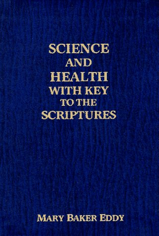 Science and Health: With Key to the Scriptures: Mary Baker Eddy