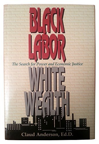 9781878647115: Black labor, white wealth: The search for power and economic justice