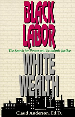 9781878647146: Black Labor, White Wealth: The Search for Power and Economic Justice