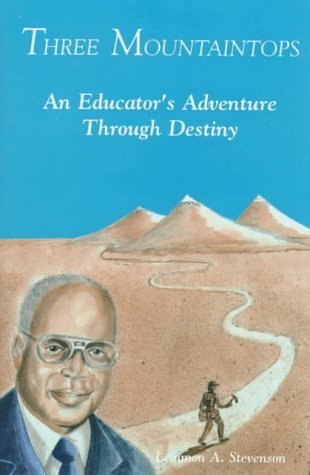 Three Mountaintops: An Educator's Adventure Through Destiny: Stevenson, Lemmon A.