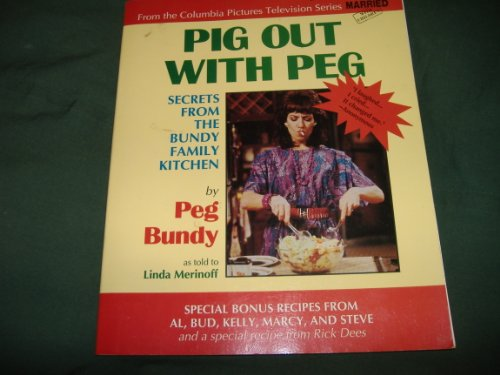 9781878658005: Pig out with Peg: Secrets from the Bundy family kitchen