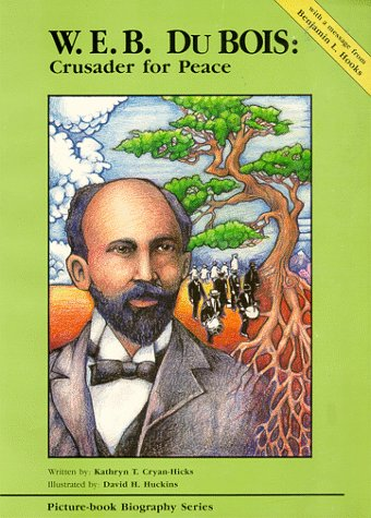 W.E.B. Du Bois: Crusader for Peace (Picture-Book Biography Series): Kathryn Cryan-Hicks