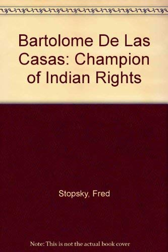 Bartolome De Las Casas: Champion of Indian Rights: Stopsky, Fred