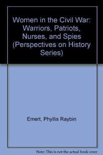 Women in the Civil War: Warriors, Patriots,: Emert, Phyllis Raybin
