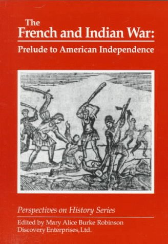 9781878668820: The French and Indian War: Prelude to American Independence (Perspectives on History Series)