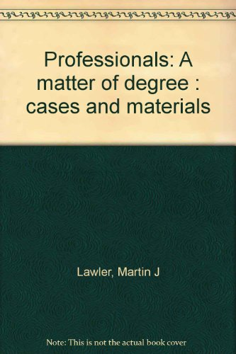 Professionals: A Matter of Degree Cases and Materials: Lawler, Martin J.