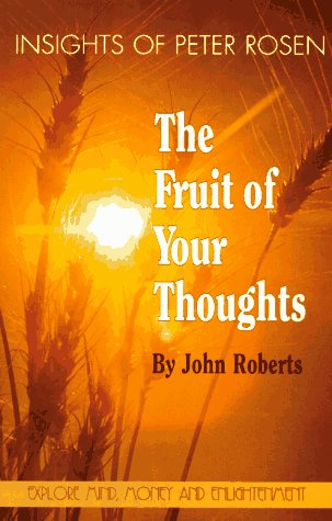 The Fruit of Your Thoughts: Insights of Peter Rosen: Roberts, John