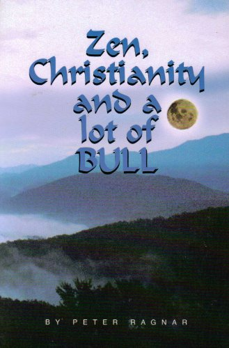 Zen, Christianity and a Lot of Bull: Ragnar Peter (Inscribed)