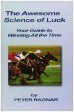 The Awesome Science of Luck - Your Guide to Winning All the Time: Peter Ragnar