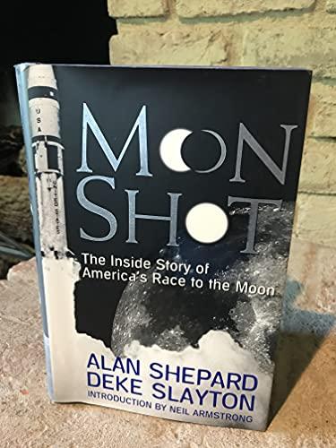 Moon Shot: The Inside Story of America's Race to the Moon: Shepard, Alan; Slayton, Deke; ...