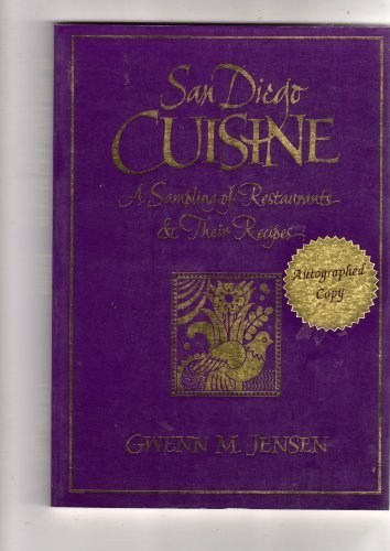 San Diego Cuisine: A Sampling of Restaurants & Their Recipes: Jensen, Gwenn M., Compiled and ...