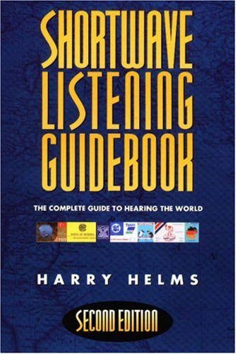 Shortwave Listening Guidebook: The Complete Guide to Hearing the World: Helms, Harry L.