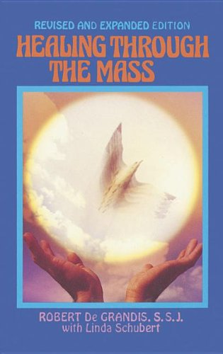 Healing Through the Mass (187871810X) by Robert Degrandis; Linda Schubert