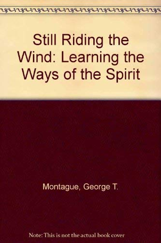 Still Riding the Wind : Learning the: George T. Montague