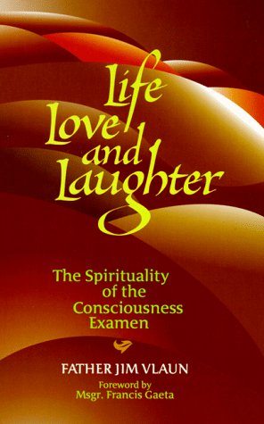9781878718433: Life, Love and Laughter: The Spirituality of the Consciousness Examen