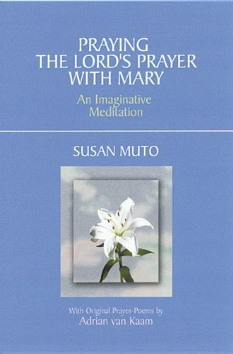 Praying the Lord's Prayer with Mary : Adrian Van Kaam;