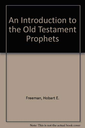 An Introduction to the Old Testament Prophets (9781878725455) by Freeman, Hobart E.