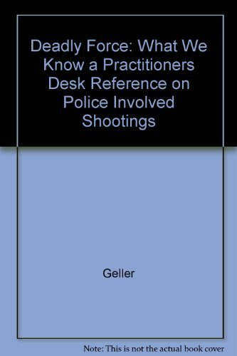 9781878734303: Deadly Force: What We Know a Practitioners Desk Reference on Police Involved Shootings