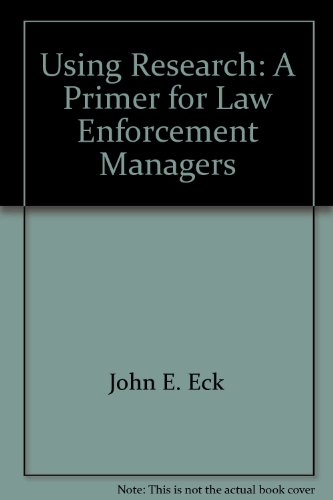 Using Research: A Primer for Law Enforcement Managers