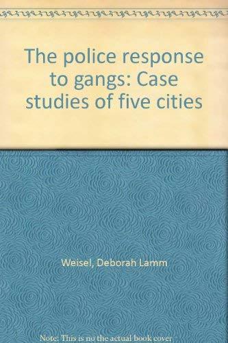 The police response to gangs: Case studies of five cities: Weisel, Deborah Lamm