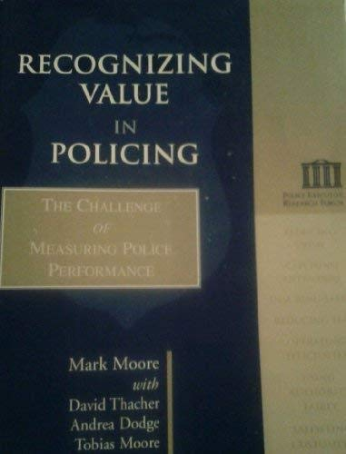 Recognizing Value in Policing: The Challenge of: Mark Harrison Moore;