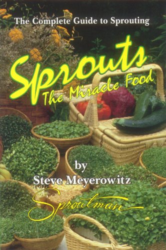 Sprouts: The Miracle Food: The Complete Guide to Sprouting (9781878736048) by Steve Meyerowitz