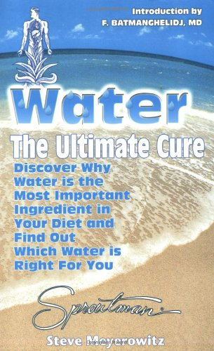 Water: The Ultimate Cure : Discover Why Water Is the Most Important Ingredient in Your Diet and Find Out Which Water Is Right for You (9781878736208) by Steve Meyerowitz