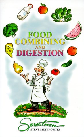 Food Combining and Digestion: A Rational Approach to Combining What You Eat to Maximize Digestion ...