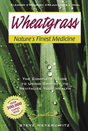 Wheatgrass Nature's Finest Medicine: The Complete Guide to Using Grass Foods & Juices to Revitalize Your Health (9781878736970) by Steve Meyerowitz; Robert Ross; Michael Parman; Nancy Flaxman