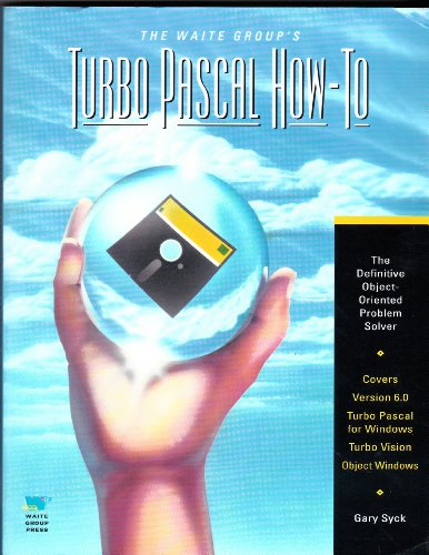 The Waite Group's Turbo Pascal How-To: The Definitive Object-Oriented Problem Solver: Syck, ...