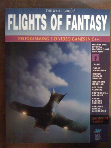 Flights of Fantasy: Programming 3d Video Games: Lampton, Christopher