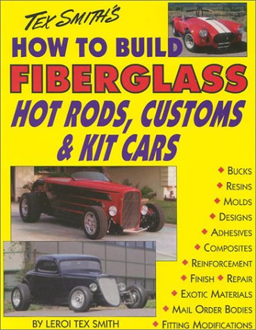 Tex Smith's How to Build Fiberglass Hotrods, Custom & Kit Cars: Leroi Tex Smith