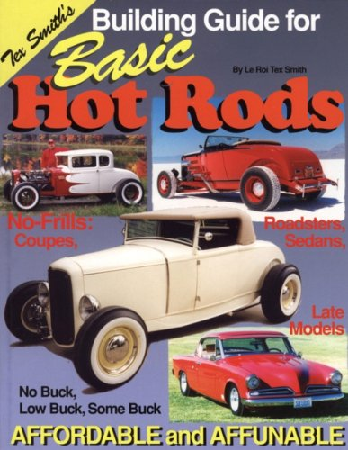 Building Guide for Basic Hot Rods: Affordable And Affunable: Smith, Le Roi Tex