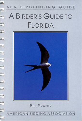 A Birder's Guide to Florida (Lane Aba Birdfinding Guides Series #175): Pranty, Bill