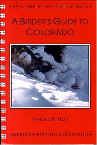 A Birder's Guide to Colorado (ABA/Lane Birdfinding Guide)