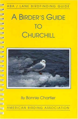 A Birder's Guide to Churchill: Chartier, Bonnie