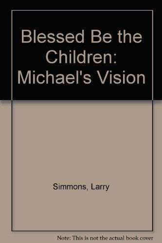 Blessed Be the Children: Michael's Vision: Simmons, Larry, Perkins, Beverly Ann
