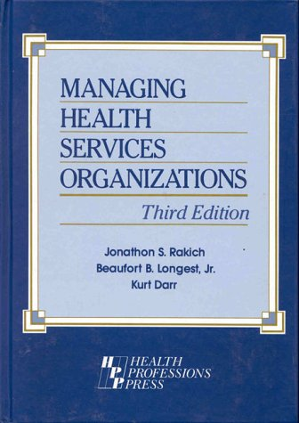 Managing Health Services Organizations: Jonathon S. Rakich;