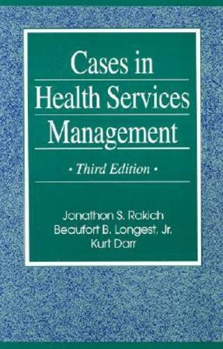 Cases in Health Services Management: Jonathon S. Rakich;