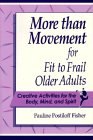 9781878812216: More Than Movement for Fit to Frail Older Adults: Creative Activities for the Body, Mind, and Spirit