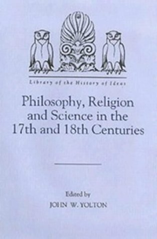 Philosophy, Religion and Science in the Seventeenth and Eighteenth Centuries.: YOLTON, John W. (ed....